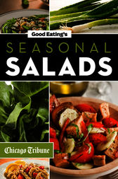 Good Eating's Seasonal Salads by Chicago Tribune Staff