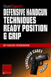 Gun Digest's Defensive Handgun Techniques Ready Position & Grip eShort by David Fessenden