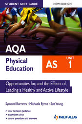 AQA AS Physical Education Student Unit Guide: Unit 1 Opportunities for, and the Effects of, Leading a Healthy and Active Lifestyle by Symond Burrows