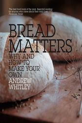 Bread Matters: The sorry state of modern bread and a definitive guide to baking your own