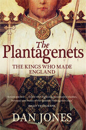 The Plantagenets: The Kings Who Made England by Dan Jones