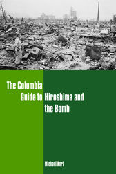 The Columbia Guide to Hiroshima and the Bomb by Michael Kort