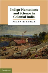 Indigo Plantations and Science in Colonial India by Prakash Kumar