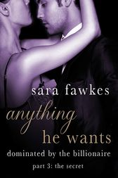 Anything He Wants: The Secret (#3) by Sara Fawkes