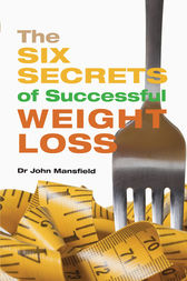 The Six Secrets of Successful Weight Loss by John Mansfield