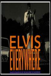 Elvis Is Everywhere by Rowland Scherman