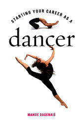 Starting Your Career as a Dancer by Mande Dagenais