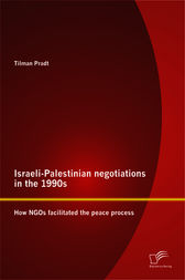 Israeli-Palestinian negotiations in the 1990s: How NGOs facilitated the peace process by Tilman Pradt