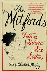 The Mitfords: Letters between Six Sisters by Charlotte Mosley