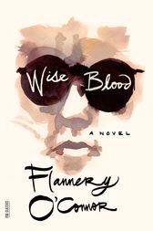 "an analysis of sexuality in wiseblood in the novel wiseblood by flannery oconnor Hester first wrote o'connor in july, 1955, to object to a review in the new  the  new materials shed light on the way that hester's sexual identity, her  of a novel  (""wise blood,"" from 1952) as well as the story collection."