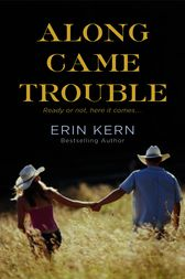 Along Came Trouble by Erin Kern