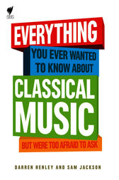 Everything You Ever Wanted to Know About Classical Music &#133; &#160;