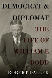 Democrat and Diplomat: The Life of William E. Dodd by Robert Dallek