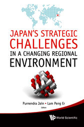 JAPAN'S STRATEGIC CHALLENGES IN A CHANGING REGIONAL ENVIRONMENT by Purnendra Jain