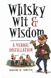 Whisky, Wit & Wisdom by Gavin D. Smith