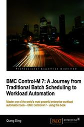 BMC Control-M 7 A Journey from Traditional Batch Scheduling to Workload Automation by Qiang Ding