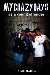 My Crazy Days as a Young Offender by Justin Rollins