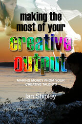 Making the Most of your Creative Output by Ian Shipley