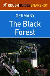 The Black Forest Rough Guides Snapshot Germany (includes Baden-Baden, Bad Wildbad, Freudenstadt, The Kinzig and Gutach valleys, Schiltach, Triberg, Freiburg, Todtnau, Titisee, Feldberg, Schluchsee, St Blasien, Todtmoos, Badenweiler) by Rough Guides
