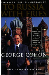 To Russia with Fries by George Cohon