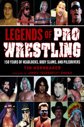 Legends of Pro Wrestling by Tim Hornbaker