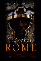 Legions of Rome by Stephen Dando-Collins