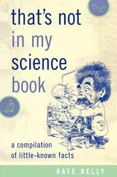 That's Not in My Science Book by Kate Kelly