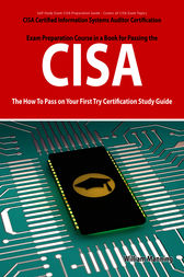 CISA Certified Information Systems Auditor Certification Exam Preparation Course in a Book for Passing the CISA Exam - The How To Pass on Your First Try Certification Study Guide by William Manning
