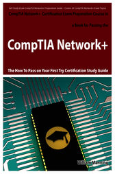 CompTIA Network+ Exam Preparation Course in a Book for Passing the CompTIA Network+ Certified Exam - The How To Pass on Your First Try Certification Study Guide by William Manning