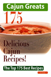 Cajun Greats 175 Delicious Cajun Recipes - The Top 175 Best Recipes by Jo Franks