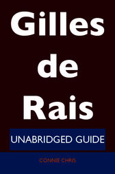 Gilles de Rais - Unabridged Guide by Connie Chris