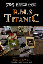 705 Things You May Not Have Known About the Titanic by John White