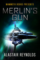 Mammoth Books presents Merlin's Gun by Alastair Reynolds