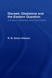 Disraeli, Gladstone & the Eastern Question by R. W Seton-Watson