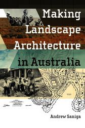 Making Landscape Architecture in Australia by Andrew Saniga