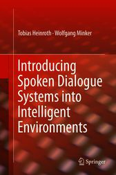 Introducing Spoken Dialogue Systems into Intelligent Environments by Tobias Heinroth