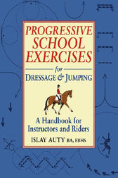 PROGRESSIVE SCHOOL EXERCISE FOR DRESSAGE AND JUMPING by Islay Auty