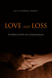 Love and Loss: The Roots of Grief and its Complications by Colin Murray Parkes