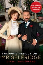 Shopping, Seduction & Mr Selfridge by Lindy Woodhead