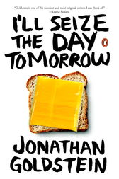 Ill Seize The Day Tomorrow (us Edition) by Jonathan Goldstein
