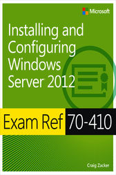 Exam Ref 70-410: Installing and Configuring Windows Server 2012 by Craig Zacker