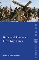Bible and Cinema: Fifty Key Films by Adele Reinhartz