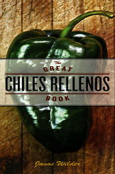 The Great Chiles Rellenos Book by Janos Wilder