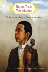 Before There Was Mozart: The Story of Joseph Boulogne, Chevalier de Saint-George by Lesa Cline-Ransome