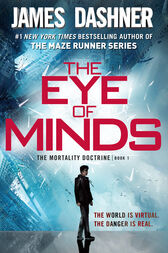 The Eye of Minds (The Mortality Doctrine, Book One) by James Dashner