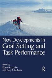 New Developments in Goal Setting and Task Performance by Edwin A. Locke
