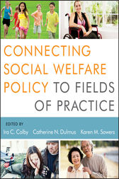 Connecting Social Welfare Policy to Fields of Practice by Ira C. Colby