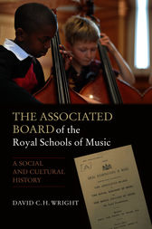 The Associated Board of the Royal Schools of Music by David C.H. Wright