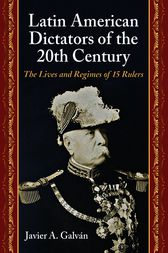 Latin American Dictators of the 20th Century by Javier A. Galvan