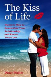 The Kiss of Life by Denee Walker